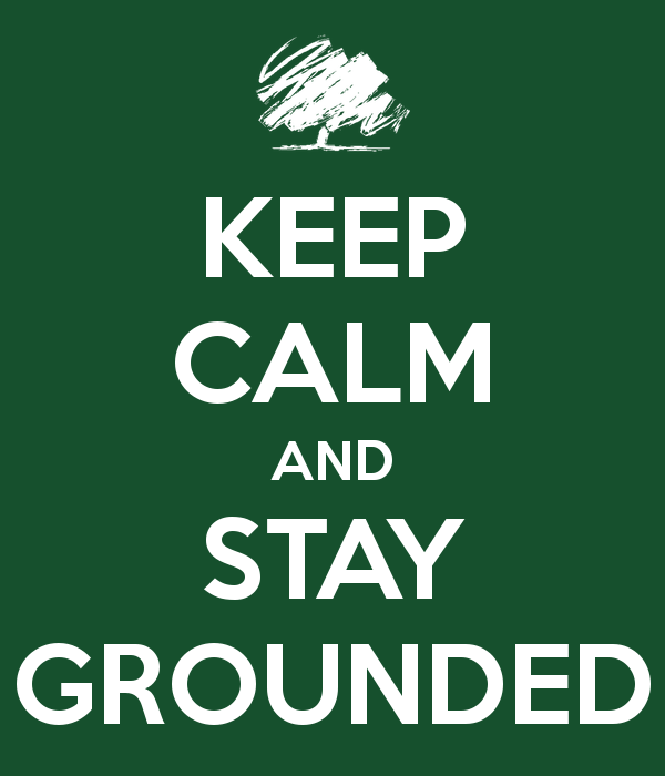 keep-calm-and-stay-grounded.png.a39d31df3f34ff39a02f2f5dbe870b1a.png